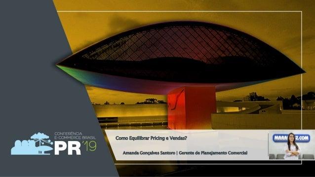 Amanda Gonçalves Santoro | Gerente de Planejamento Comercial Como Equilibrar Pricing e Vendas?