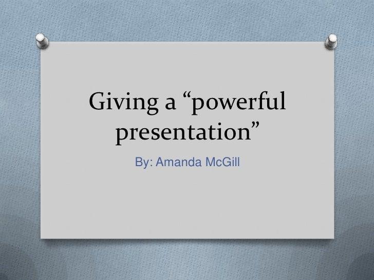 """Giving a """"powerful presentation""""<br />By: Amanda McGill<br />"""