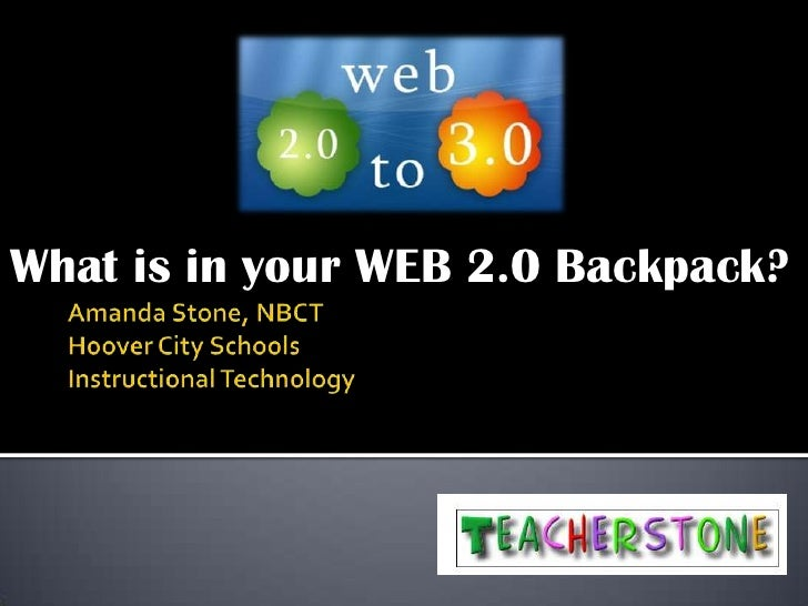 Amanda Stone, NBCTHoover City SchoolsInstructional Technology<br />What is in your WEB 2.0 Backpack?<br />