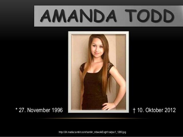 AMANDA TODDhttp://24.media.tumblr.com/tumblr_mbwoikExgh1rairjso1_1280.jpg* 27. November 1996 † 10. Oktober 2012