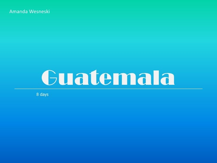 Amanda Wesneski <br />Guatemala<br />8 days <br />