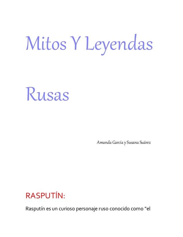 """Mitos Y Leyendas Rusas Amanda García y Susana Suárez RASPUTÍN: Rasputín es un curioso personaje ruso conocido como """"el"""