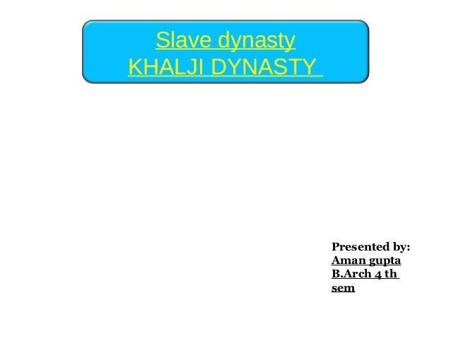 Slave dynasty KHALJI DYNASTY Presented by: Aman gupta B.Arch 4 th sem