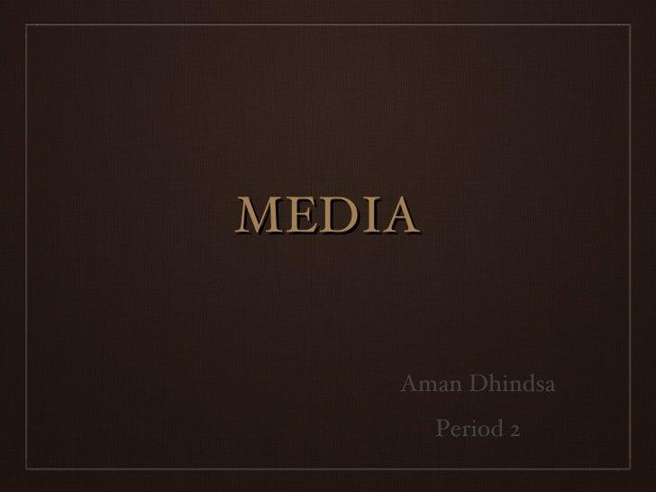 MEDIA Aman Dhindsa Period 2