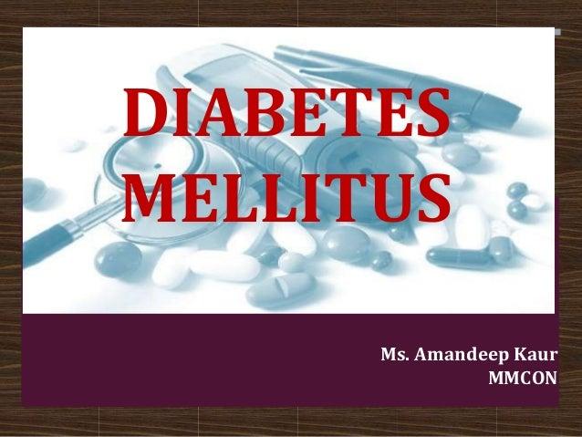 DIABETES MELLITUS Ms. Amandeep Kaur MMCON