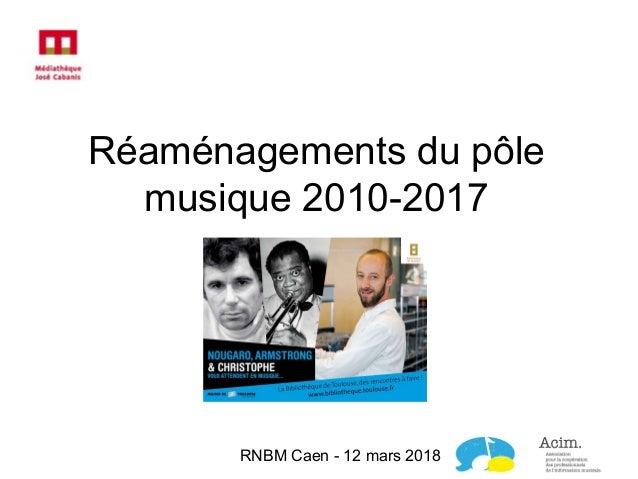 Réaménagements du pôle musique 2010-2017 RNBM Caen - 12 mars 2018