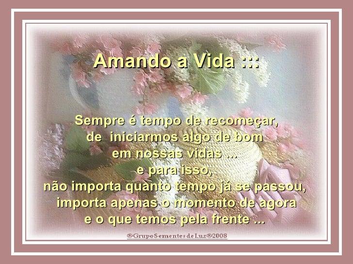 Amando a Vida ::: Sempre é tempo de recomeçar, de  iniciarmos algo de bom  em nossas vidas ...  e para isso,  não importa ...