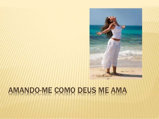 AMANDO-ME COMO DEUS ME AMA