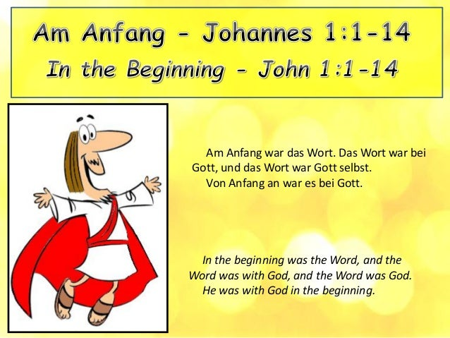 In the beginning was the Word, and the Word was with God, and the Word was God. He was with God in the beginning. Am Anfan...