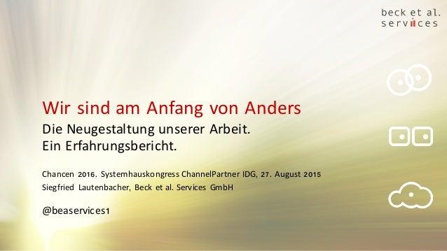 Chancen 2016. Systemhauskongress ChannelPartner IDG, 27. August 2015 Siegfried Lautenbacher, Beck et al. Services GmbH @be...