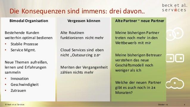 October 15© Beck et al. Services 5 Die Konsequenzen sind immens: drei davon.. Bimodal Organisation Bestehende Kunden weite...