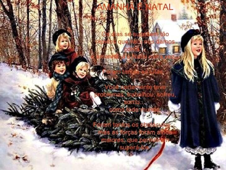 AMANHÃ É NATAL Os dias se sucedem tão rápidos que nem nos damos conta...  e amanhã já é Natal outra vez... Foram tantas as...