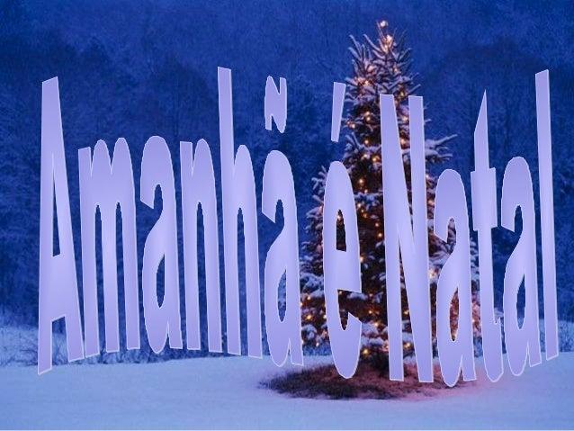 Os dias se sucedem tão rápido que nem nos damos conta....e amanhã já é Natal outra vez...