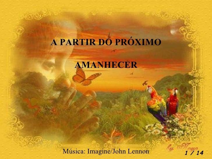 A PARTIR DO PRÓXIMO AMANHECER Música: Imagine/John Lennon  / 14