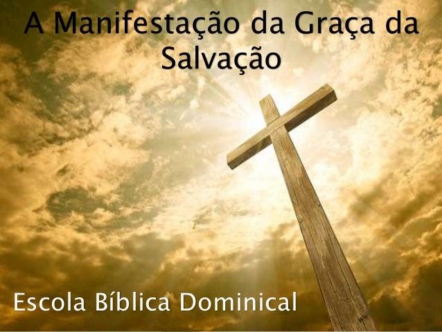 Escola Bíblica Dominical A Manifestação da Graça da Salvação