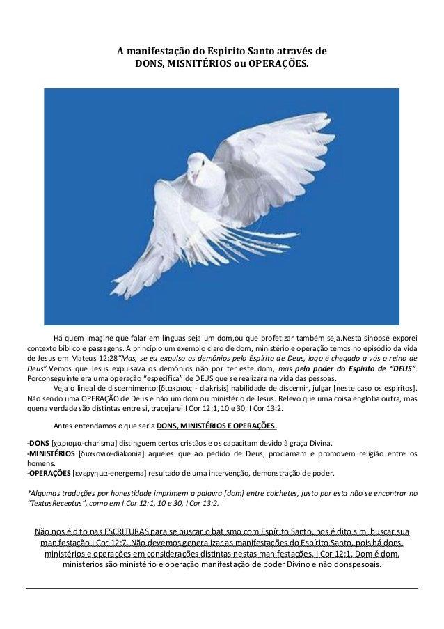 A manifestação do Espirito Santo através de DONS, MISNITÉRIOS ou OPERAÇÕES.  Há quem imagine que falar em línguas seja um ...
