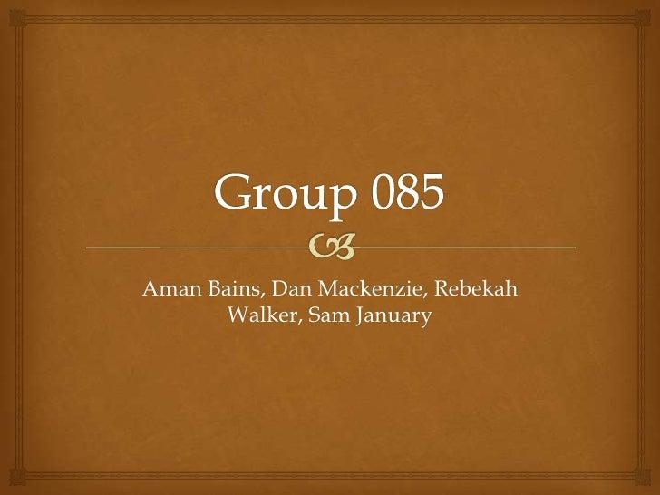 Group 085 <br />Aman Bains, Dan Mackenzie, Rebekah Walker, Sam January<br />