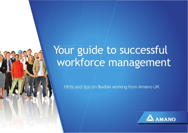 Your guide to successful workforce management  Hints and tips on flexible working from Amano UK