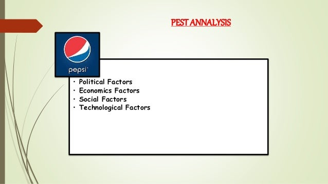political factors of pepsi Sources, industry trends, and the industry's key factors soft drink product line includes pepsi, mountain dew, and slice which make up more than one.