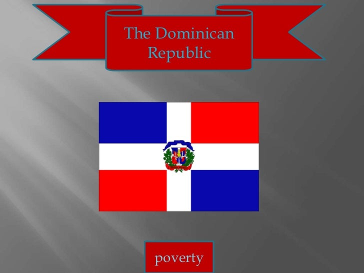 The Dominican<br />Republic<br />poverty<br />