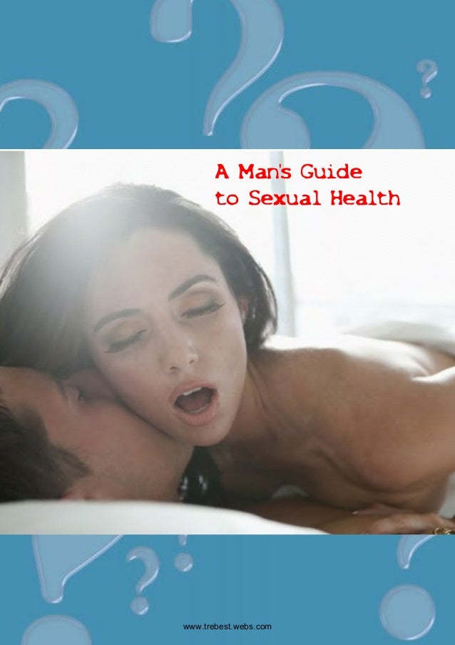 www.trebest.webs.comA Mans Guideto Sexual Health