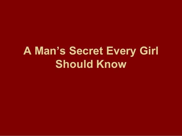 A Man's Secret Every GirlShould Know