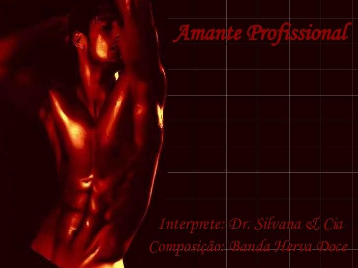 Amante Profissional Composição: Banda Herva Doce Interprete: Dr. Silvana & Cia