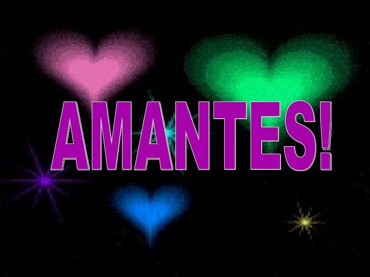 AMANTES!