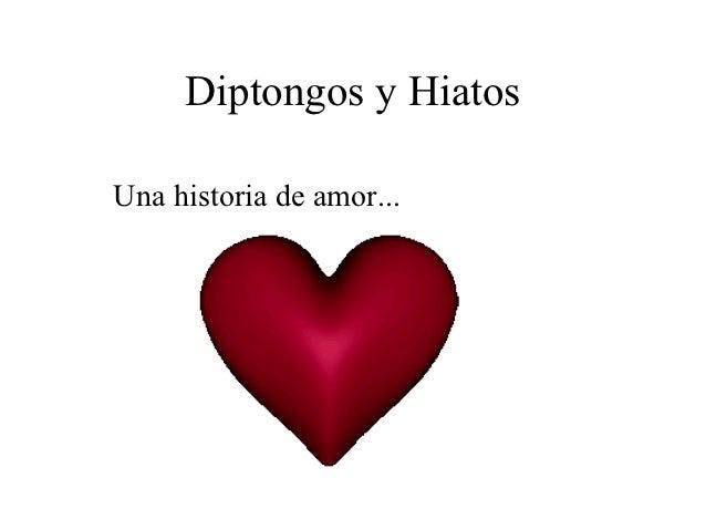 Diptongos y HiatosUna historia de amor...