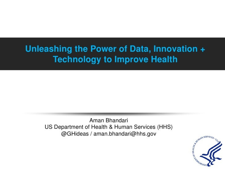 Unleashing the Power of Data, Innovation + Technology to Improve Health<br />Aman Bhandari US Department of Health & Human...