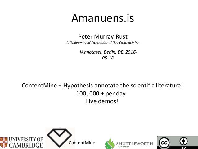 Amanuens.is ContentMine IAnnotate!, Berlin, DE, 2016- 05-18 Peter Murray-Rust [1]University of Cambridge [2]TheContentMine...