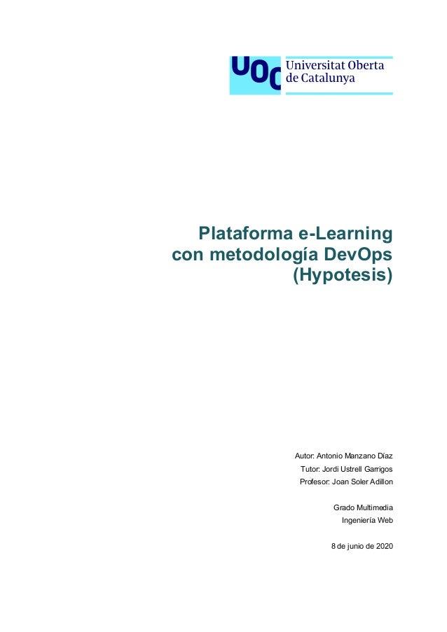 Plataforma e-Learning con metodología DevOps (Hypotesis) Autor: Antonio Manzano Díaz Tutor: Jordi Ustrell Garrigos Profeso...