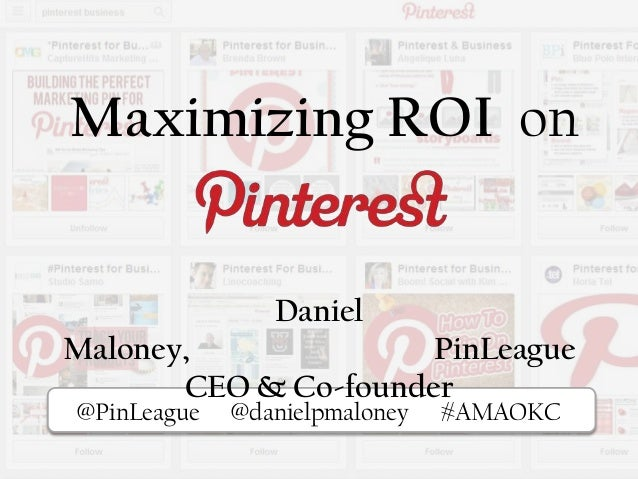 Maximizing ROI on Pi@PinLeague @danielpmaloney #AMAOKC Daniel Maloney, PinLeague CEO & Co-founder