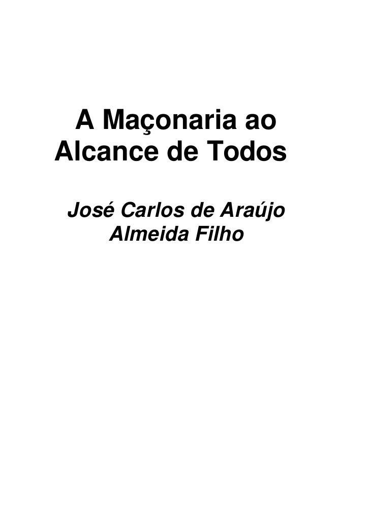 A Maçonaria ao Alcance de Todos  José Carlos de Araújo     Almeida Filho