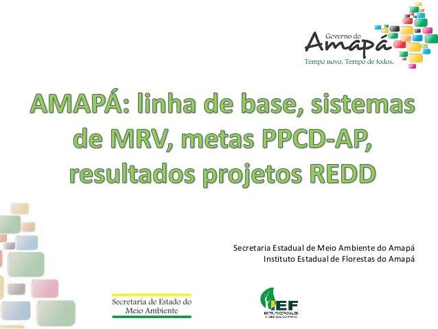INDICADORES ECONÔMICOS PRODUTO INTERNO BRUTO – PIB Secretaria Estadual de Meio Ambiente do Amapá Instituto Estadual de Flo...