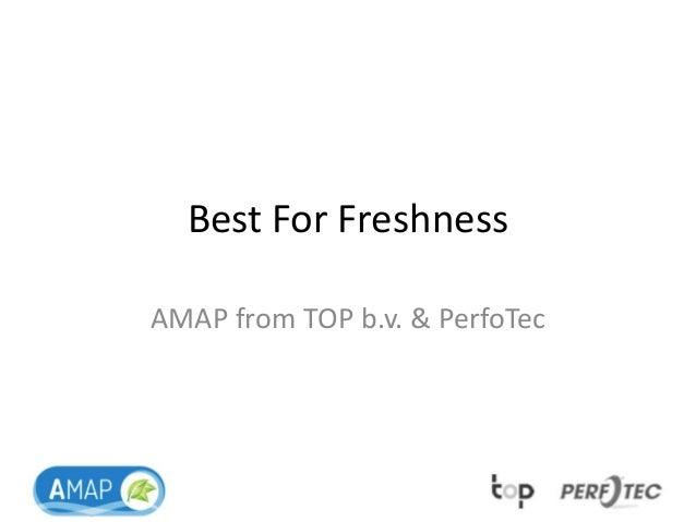 Best For Freshness AMAP from TOP b.v. & PerfoTec