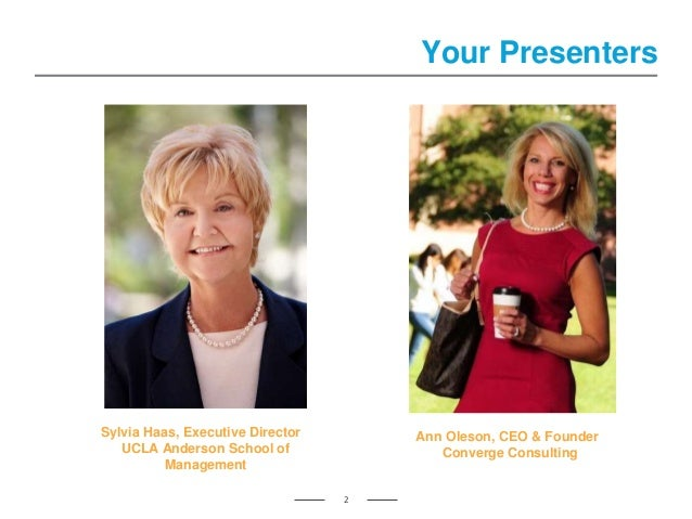 Your Presenters 2 Ann Oleson, CEO & Founder Converge Consulting Sylvia Haas, Executive Director UCLA Anderson School of Ma...