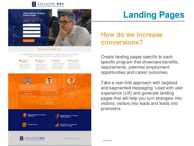 Landing Pages How do we increase conversions? Create landing pages specific to each specific program that showcase benefit...