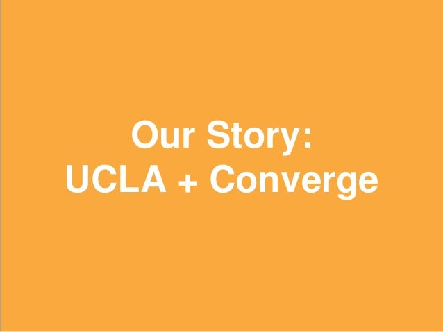 7 Our Story: UCLA + Converge