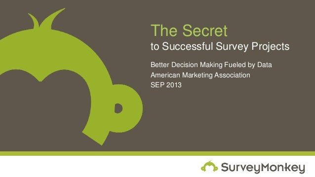 The Secret to Successful Survey Projects Better Decision Making Fueled by Data American Marketing Association SEP 2013