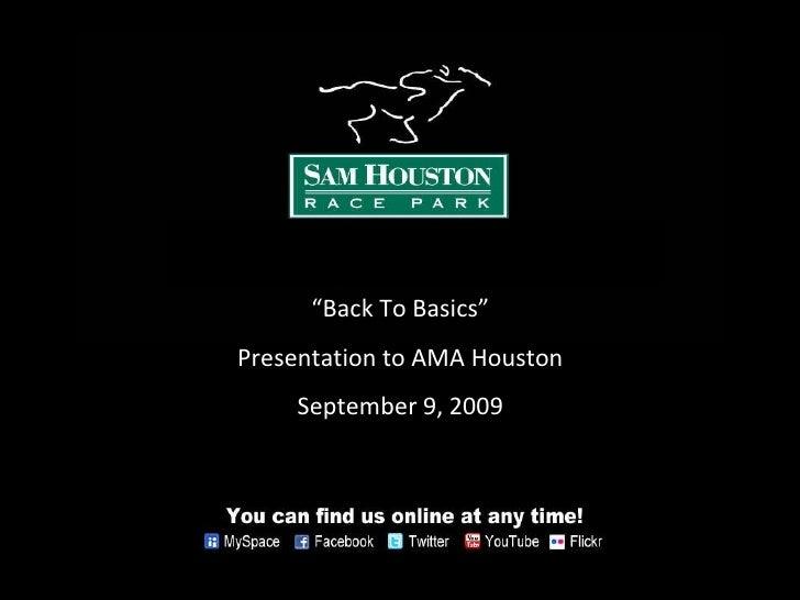 """"""" Back To Basics"""" Presentation to AMA Houston September 9, 2009"""