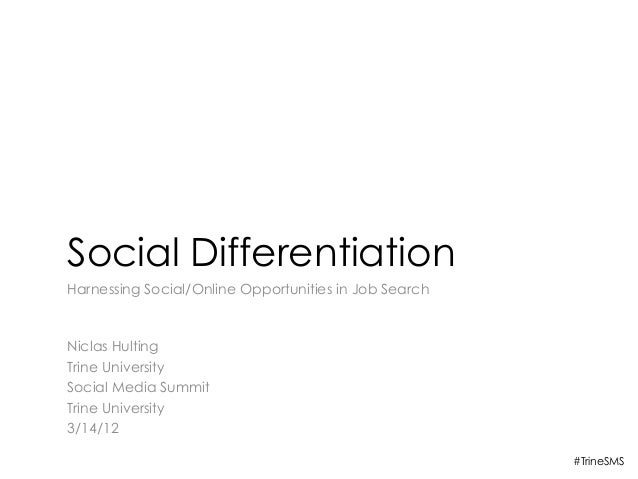 Social DifferentiationHarnessing Social/Online Opportunities in Job SearchNiclas HultingTrine UniversitySocial Media Summi...