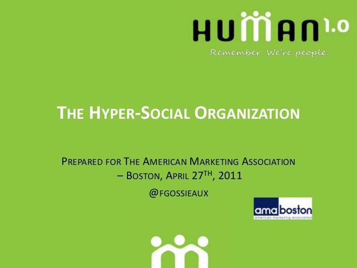 The Hyper-Social Organization<br />Prepared for The American Marketing Association – Boston, April 27th, 2011<br />@fgossi...