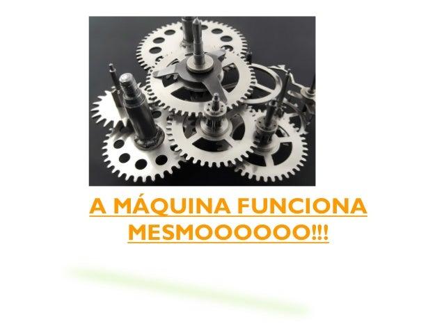 A MÁQUINA FUNCIONA MESMOOOOOO!!!