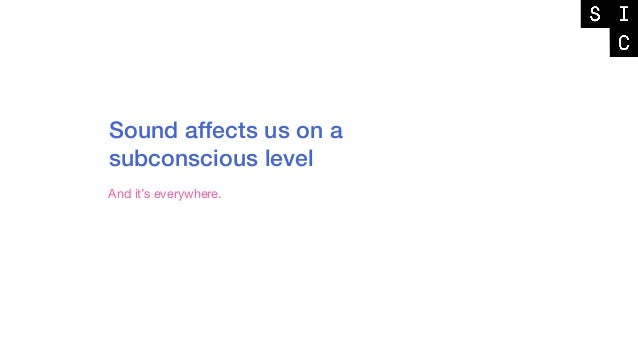 Sound affects us on a subconscious level And it's everywhere.