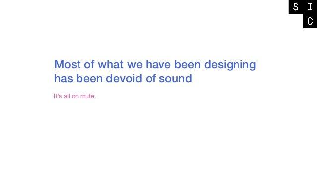 Our designs have shape, color, motion, behavior But no sound.