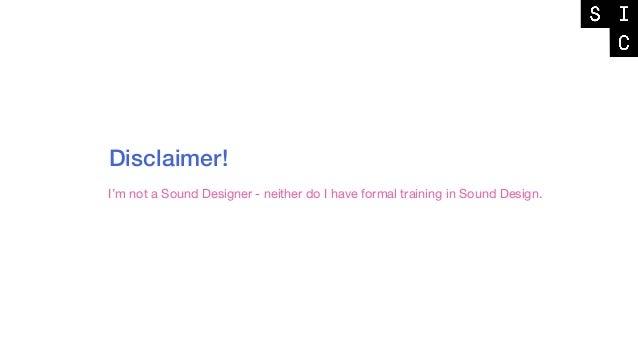 Disclaimer! I'm not a Sound Designer - neither do I have formal training in Sound Design.