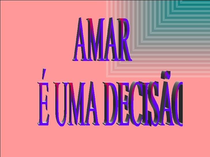AMAR É UMA DECISÃO