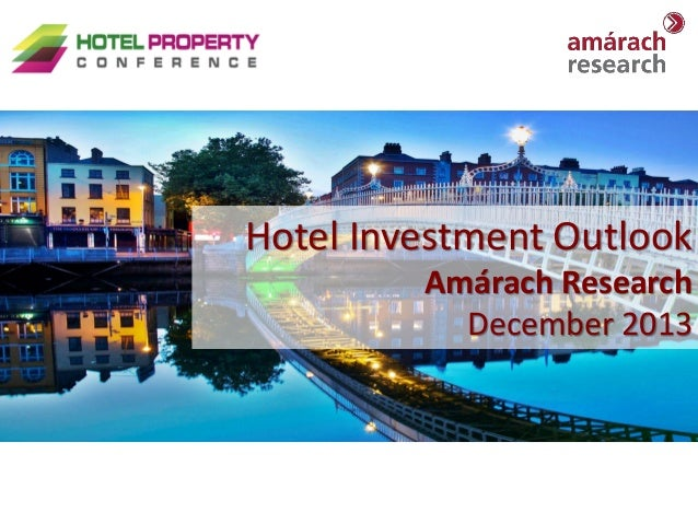 Hotel Investment Outlook Amárach Research December 2013  Hotel Property Conference  1