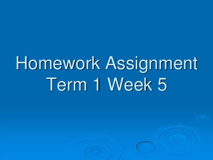 Homework Assignment   Term 1 Week 5